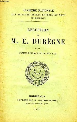 RECEPTION DE M. E. DUREGNE EN LA SEANCE PUBLIQUE DU 26 JUIN 1902: DUREGNE E.