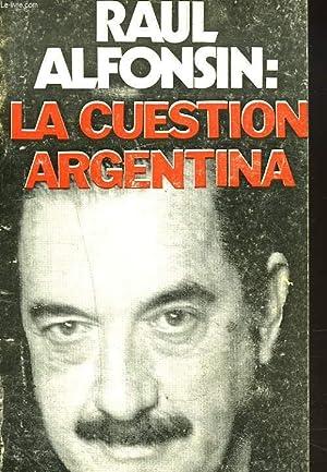 LA CUESTION ARGENTINA + ENVOI DE L'AUTEUR: RAUL ALFONSIN