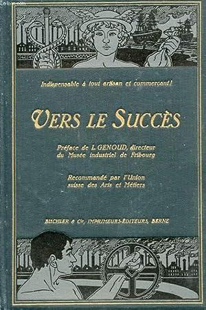 VERS LE SUCCES OU L'ART DE DIRIGER UN ATELIER OU UN COMMERCE AVEC SUCCES DANS LES CONDITIONS ...