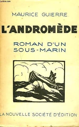 L'ANDROMEDE. ROMAN D'UN SOUS-MARIN.: MAURICE GUIERRE