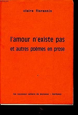 L AMOUR N EXISTE PAS ET AUTRES POEMES EN PROSE Avec un envoi de l auteur.: CLAIRE FLORENTIN