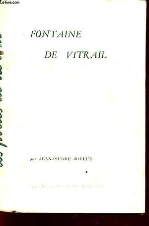 FONTAINE DE VITRAIL Avec un envoi dédicacé de l auteur.: JEAN PIERRE JOYEUX