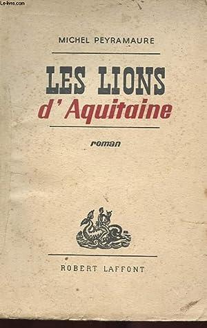 LES LIONS D'AQUITAINE. ROMAN: PEYRAMAURE Michel