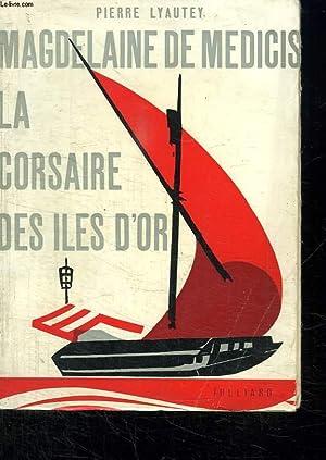 MAGDELAINE DE MEDICIS. LA CORSAIRE DES ILES: LYAUTEY PIERRE.