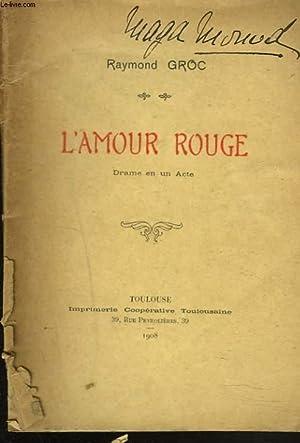 L'AMOUR ROUGE. DRAME EN UN ACTE. + ENVOI DE L'AUTEUR.: RAYMOND GROC