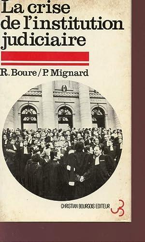 LA CRISE DE L'INSTITUTION JUDICIAIRE.: BOURE R. ET MIGNARD P.
