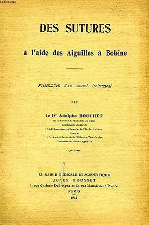DES SUTURES A L'AIDE DES AIGUILLES A BOBINE: BOUCHET Dr ADOLPHE