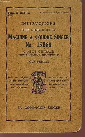 INSTRUCTIONS POUR L'EMPLOI DE LA MACHINE A: COMPAGNIE SINGER