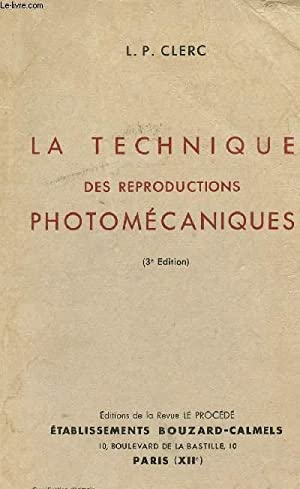 LA TECHNIQUE DES REPRODUCTIONS PHOTOMECANIQUES - 3è EDITIONS.: CLERC L.P.