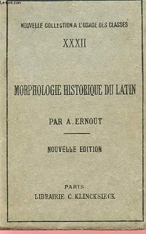 MORPHOLOGIE HISTORIQUE DU LATIN - NOUVELLE COLLECTION A L'USAGE DES CLASSES - XXXII.: ERNOUT A...