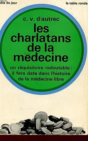 LES CHARLATANTS DE LA MEDECINE - UN REQUISITOIRE REDOUTABLE : IL FERA DATE DANS L'HISTOIRE DE ...