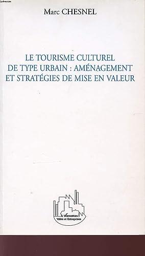 LE TOURISME CULTUREL DE TYPE URBAIN : AMENAGEMENT ET STRATEGIES DE MISE EN VALEUR.: CHESNEL MARC