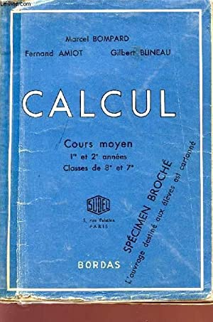 CALCUL - COURS MOYEN - 1re ET 2è ANNEES - CLASSES DE 8è ET 7è - SPECIMEN BROCHE.: BOMPARD - AMIOT -...