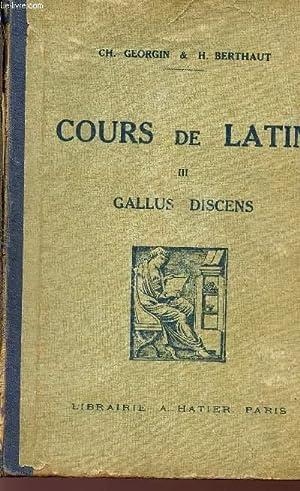 COURS DE LATIN - TOME III - GALLUS DISCENS - TROISIEME EDITION.: GEORGIN CH. - BERTHAUT H.