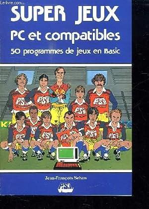 SUPER JEUX PC COMPATIBLES. 50 PROGRAMMES DE JEUX EN BASIC.: SEHAN JEAN FRANCOIS.