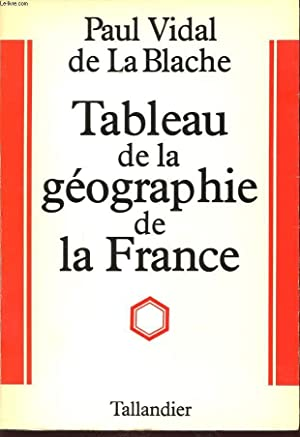TABLEAU DE LA GEOGRAPHIE DE LA FRANCE: PAUL VIDAL DE LA BLACHE