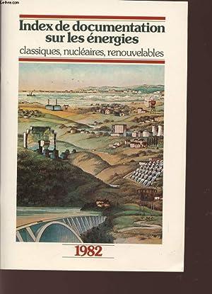 INDEX DE DOCUMENTATION SUR LES ENERGIES - CLASSIQUES, NUCLEAIRES, RENOUVELABLES - 1982.: COLLECTIF