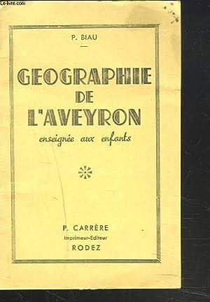 GEOGRAPHIEDE L'AVEYRON ENSEIGNEE AUX ENFANTS: P. BIAU