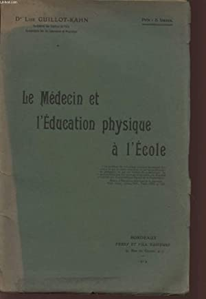 LE MEDECIN ET L'EDUCATION PHYSIQUE A L'ECOLE.: GUILLOT-KAHN LISE (DOCTEUR)