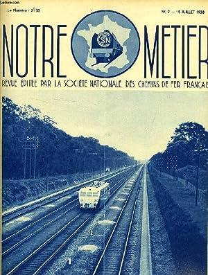 NOTRE METIER, N° 2, JUILLET 1938, REVUE EDITEE PAR LA SOCIETE NATIONALE DES CHEMINS DE FER ...