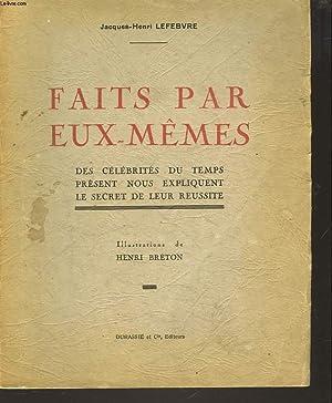 FAITS PAR EUX-MEMES. DES CELEBRITES DU TEMPS PRESENT NOUS EXPLIQUENT LE SECRET DE LEUR REUSSITE.: ...