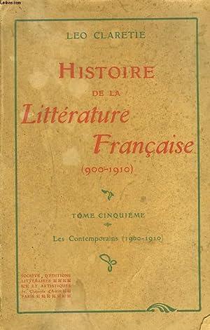 HISTOIRE DE LA LITTERATURE FRANCAISE (900-1900) Tome 5 : Les contemporains (1900-1910): LEO CLARETIE