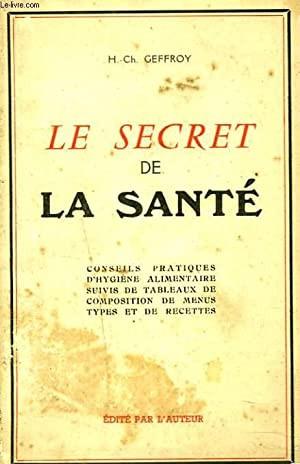 LE SECRET DE LA SANTE. Conseils pratiques d'hygiène alimentaire, suivis de tableaux de ...