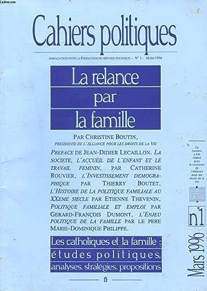CAHIERS POLITIQUES N°1, MARS 1996. LA RELANCE PAR LA FAMILLE, par CHRISTINE BOUTIN, PRESIDENTE ...