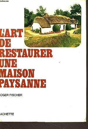 L'ART DE RESTAURER UNE MAISON PAYSANNE.: ROGER FISCHER