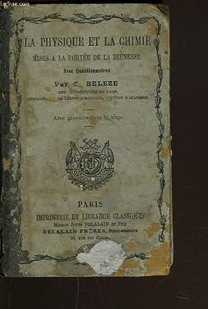 LA PHYSIQUE ET LA CHIMIE MISE A LA PORTEE DE LA JEUNESSE. AVEC QUESTIONNAIRES.: C. BELEZE