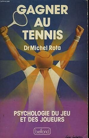 GAGNER AU TENNIS. PSYCHOLOGIE DU JEU ET DES JOUEURS.: MICHEL ROTA