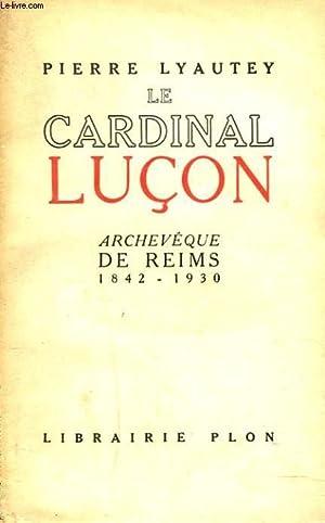 LE CARDINAL LUCON, ARCHEVEQUE DE REIMS 1842-1930.: PIERRE LYAUTEY