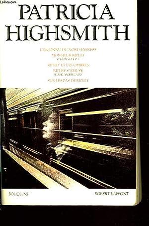 Patricia HIGHSMITH -  Oeuvres : L'inconnu du nord-express, Monsieur Ripley / Ripley et ses ombres / Ripley s'amuse (l'ami américain) / Sur les pas de Ripley