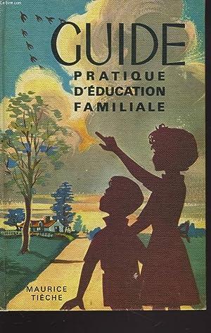 GUIDE PRATIQUE D'EDUCATION FAMILIALE: MAURICE TIECHE