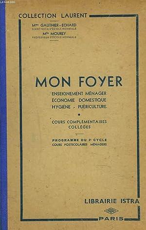 MON FOYER. ENSEIGNEMENT MENAGER, ECONOMIE DOMESTIQUE, HYGIENE, PUERICULTURE. COURS COMPLEMENTAIRE, ...