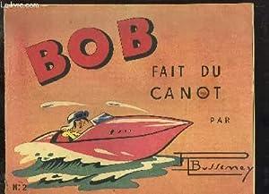Les Aventures de Bob, N°2 : Bob fait du canot: BUSSENEY Roger