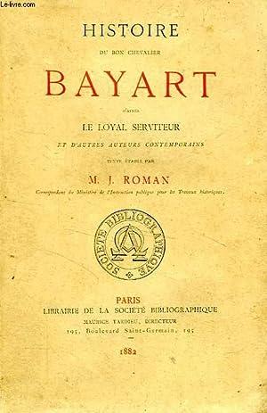 HISTOIRE DU BON CHEVALIER BAYART, D'APRES LE LOYAL SERVITEUR ET D'AUTRES AUTEURS ...