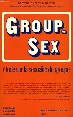GROUP-SEX, ETUDE SUR LA SEXUALITE DE GROUPE: BARTELL Dr GILBERT D.