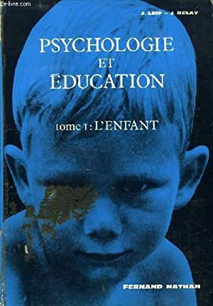 PSYCHOLOGIE ET EDUCATION, TOME I, L'ENFANT: LEIF JOSEPH, DELAY