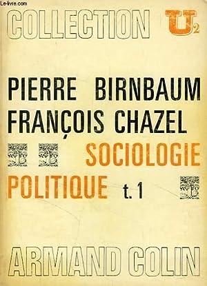 SOCIOLOGIE POLITIQUE, TOME I: BIRNBAUM PIERRE, CHAZEL FRANCOIS