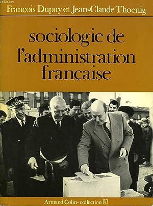 SOCIOLOGIE DE L'ADMINISTRATION FRANCAISE: DUPUY FRANCOIS, THOENIG JEAN-CLAUDE