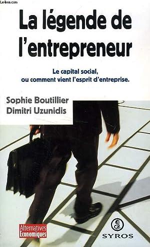 LA LEGENDE DE L'ENTREPRENEUR, LE CAPITAL SOCIAL, OU COMMENT VIENT L'ESPRIT D'...