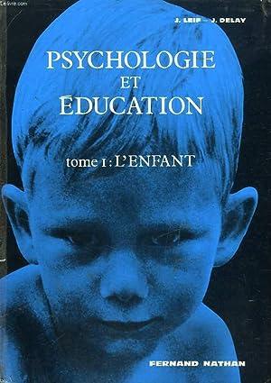 PSYCHOLOGIE ET EDUCATION, TOME I, L'ENFANT: LEIF JOSEPH, DELAY