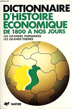 DICTIONNAIRE D'HISTOIRE ECONOMIQUE, DE 1800 A NOS: COLLECTIF