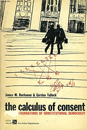 THE CALCULUS OF CONSENT, LOGICAL FOUNDATIONS OF CONSTITUTIONAL DEMOCRACY: BUCHANAN JAMES M., ...