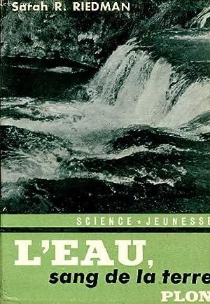 L'EAU, SANG DE LA TERRE / COLLECTION SCIENCE-JEUNESS.: RIEDMAN SARAH R.