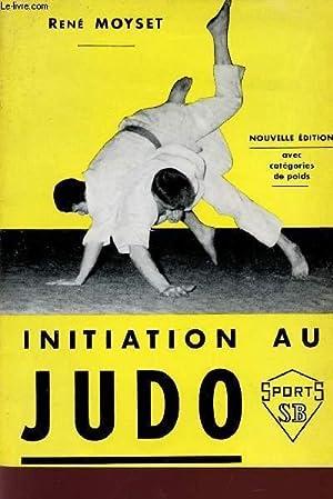 INITIATION AU JUDO / NOUVELLE EDITION -: MOYSET RNE