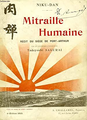 NIKU-DAN, MITRAILLE HUMAINE, RECIT DU SIEGE DE PORT-ARTHUR: SAKURAI TADEYOSHI