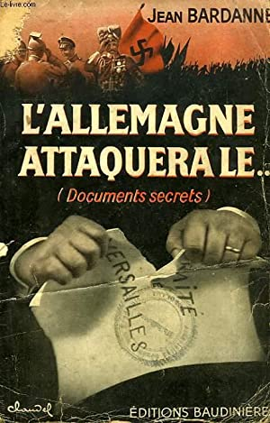 L'ALLEMAGNE ATTAQUERA LE. (DOCUMENTS SECRETS): BARDANNE Jean