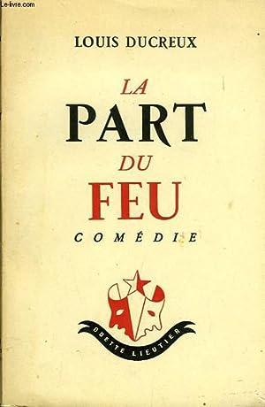 LA PART DU FEU, COMEDIE: DUCREUX LOUIS
